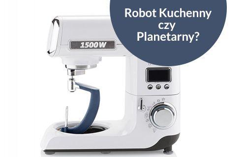 Robot planetarny, czy robot kuchenny? Jest jakaś różnica?